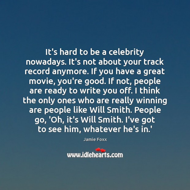 It's hard to be a celebrity nowadays. It's not about your track Jamie Foxx Picture Quote