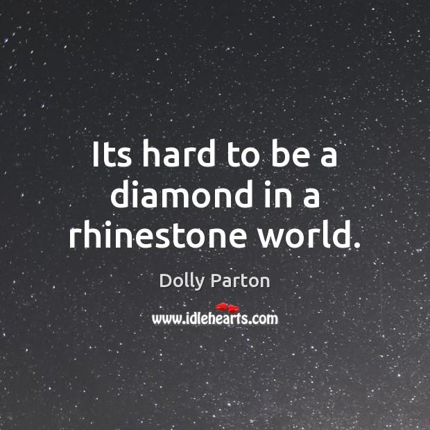 Its hard to be a diamond in a rhinestone world. Image