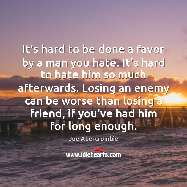 It's hard to be done a favor by a man you hate. Enemy Quotes Image