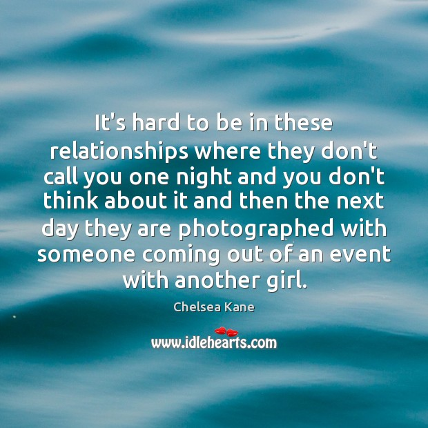 Image, It's hard to be in these relationships where they don't call you