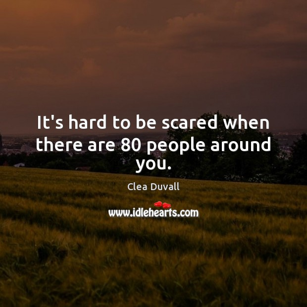 It's hard to be scared when there are 80 people around you. Image