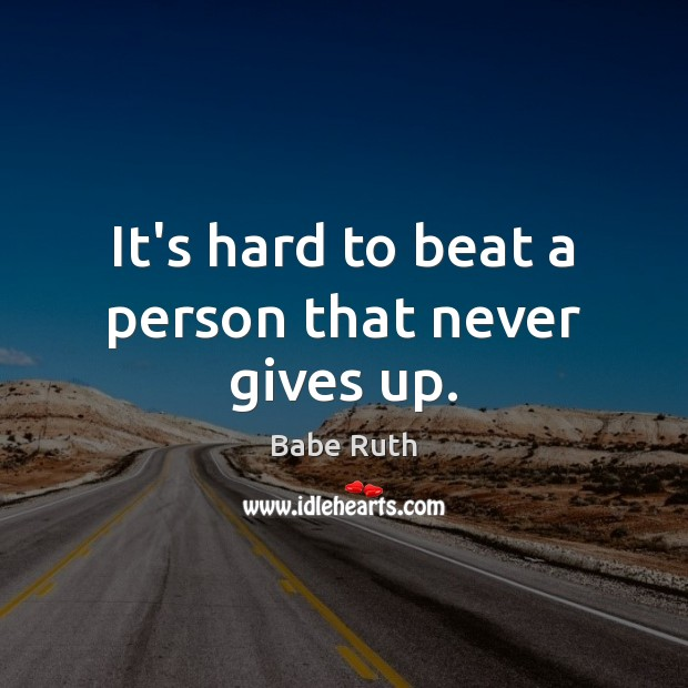 It's hard to beat a person that never gives up. Babe Ruth Picture Quote