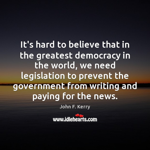 It's hard to believe that in the greatest democracy in the world, John F. Kerry Picture Quote