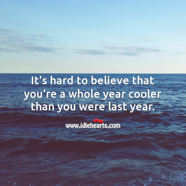 It's hard to believe that you're a whole year cooler than you were last year. Birthday Messages for Kids Image