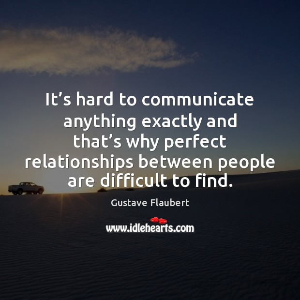 It's hard to communicate anything exactly and that's why perfect Image