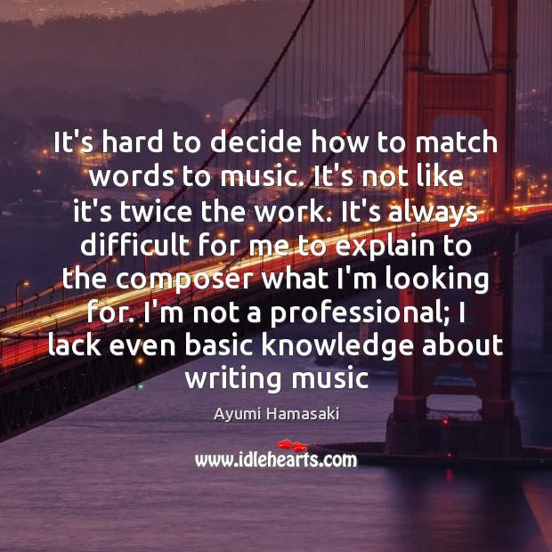 It's hard to decide how to match words to music. It's not Image
