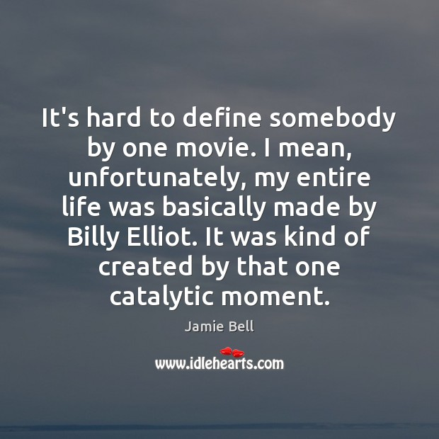 It's hard to define somebody by one movie. I mean, unfortunately, my Image