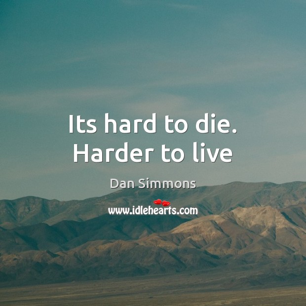 Its hard to die. Harder to live Image