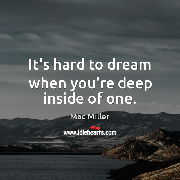 It's hard to dream when you're deep inside of one. Image