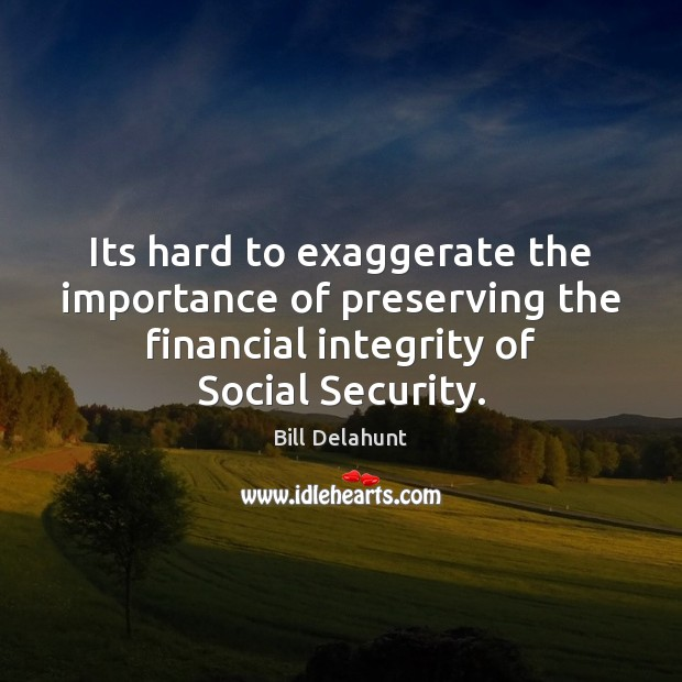 Its hard to exaggerate the importance of preserving the financial integrity of Image