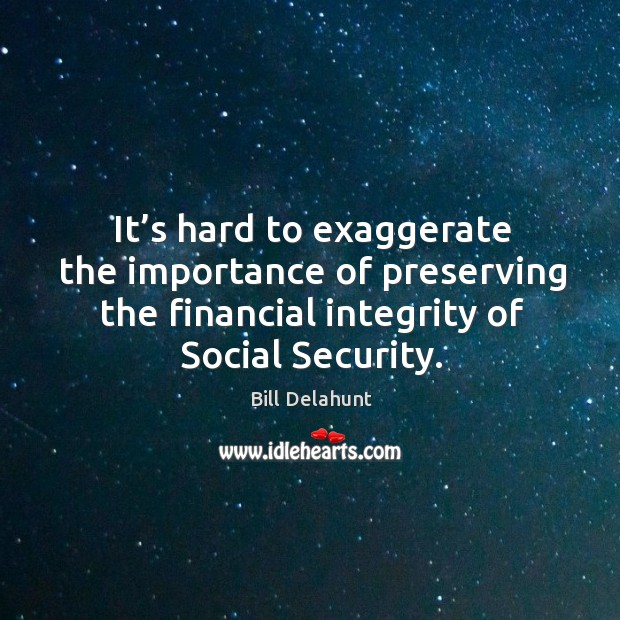 Image, It's hard to exaggerate the importance of preserving the financial integrity of social security.