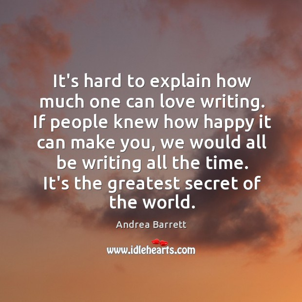 Image, It's hard to explain how much one can love writing. If people