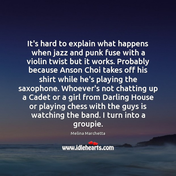 It's hard to explain what happens when jazz and punk fuse with Melina Marchetta Picture Quote