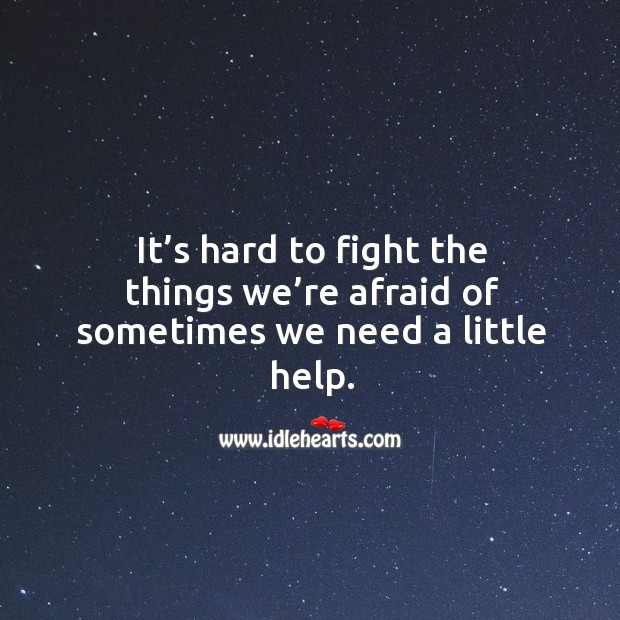 It's hard to fight the things we're afraid of sometimes we need a little help. Image