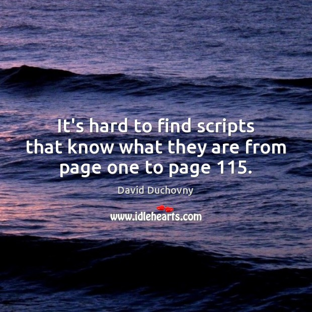 It's hard to find scripts that know what they are from page one to page 115. David Duchovny Picture Quote