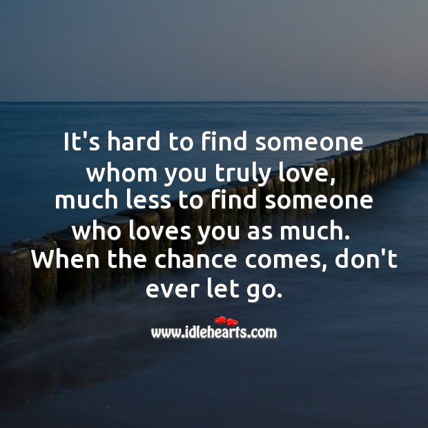 It's hard to find someone whom you truly love, don't ever let go. Don't Ever Let Quotes Image