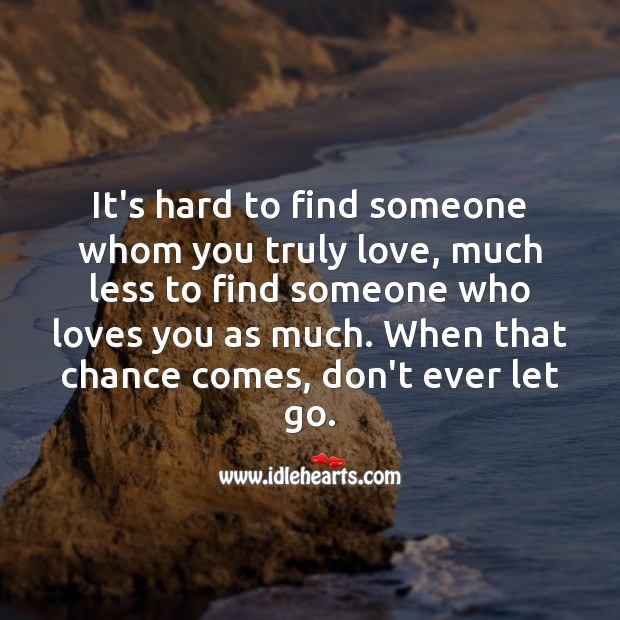 It's hard to find someone whom you truly love Don't Ever Let Quotes Image