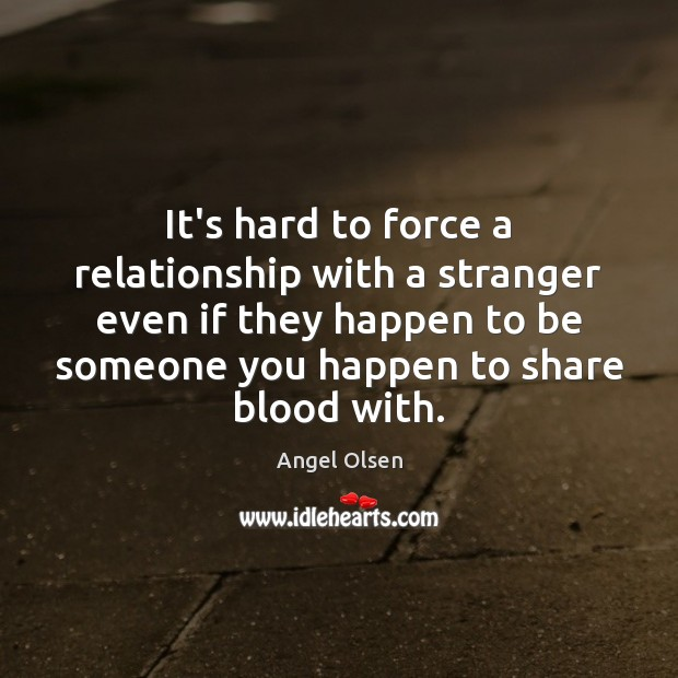 Image, It's hard to force a relationship with a stranger even if they