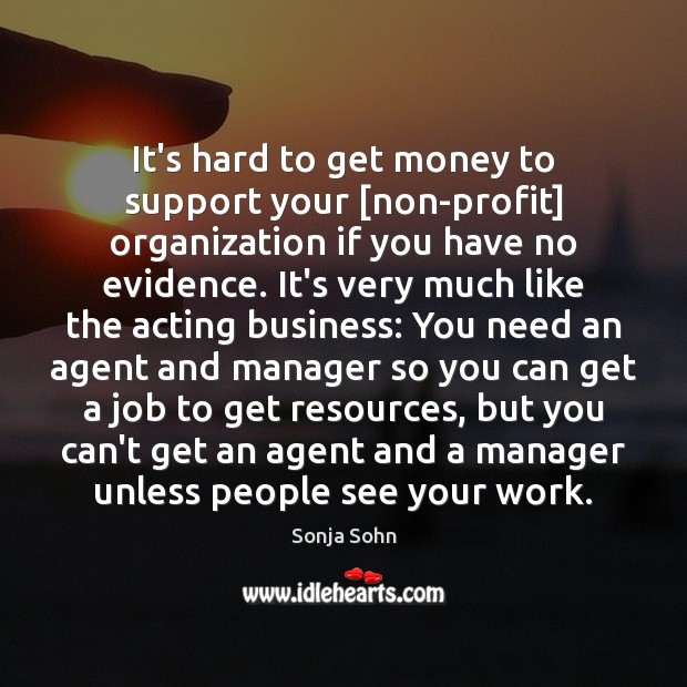 It's hard to get money to support your [non-profit] organization if you Image