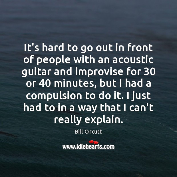 Image, It's hard to go out in front of people with an acoustic