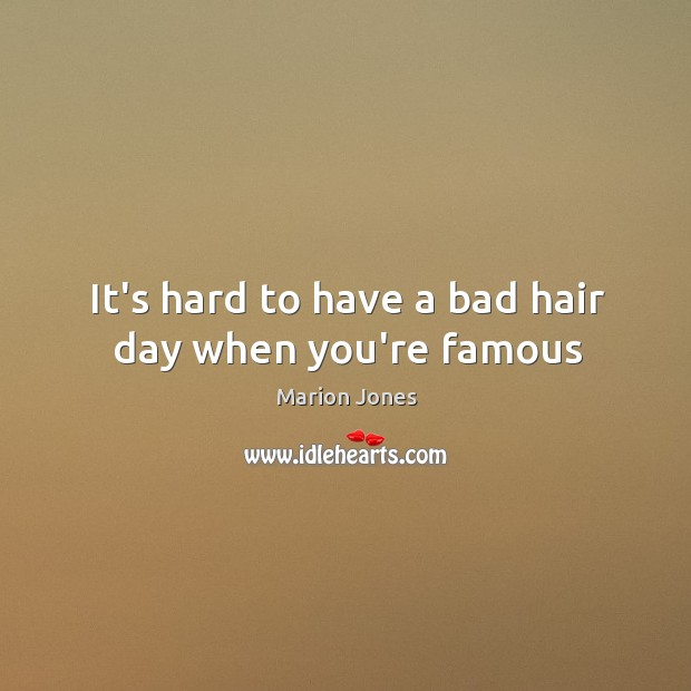 Image, It's hard to have a bad hair day when you're famous
