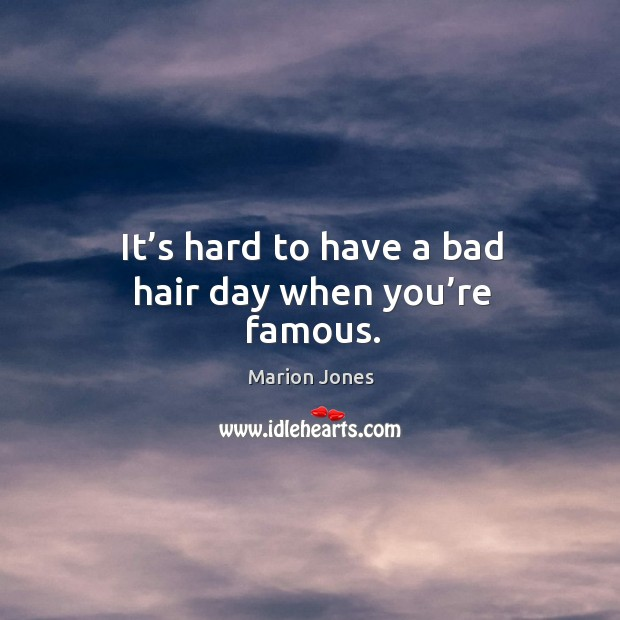 Image, It's hard to have a bad hair day when you're famous.