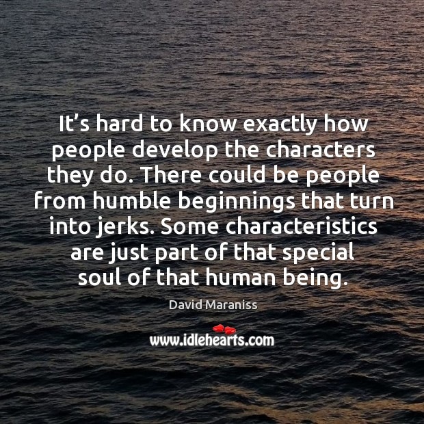 It's hard to know exactly how people develop the characters they do. Image