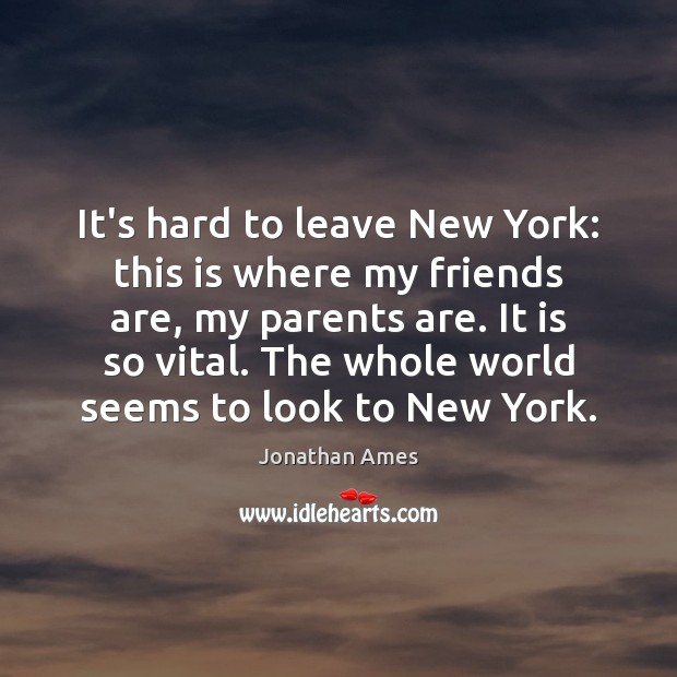 It's hard to leave New York: this is where my friends are, Image