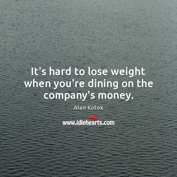 Image, It's hard to lose weight when you're dining on the company's money.