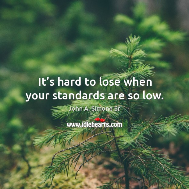 It's hard to lose when your standards are so low. Image