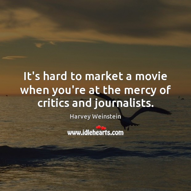 It's hard to market a movie when you're at the mercy of critics and journalists. Image