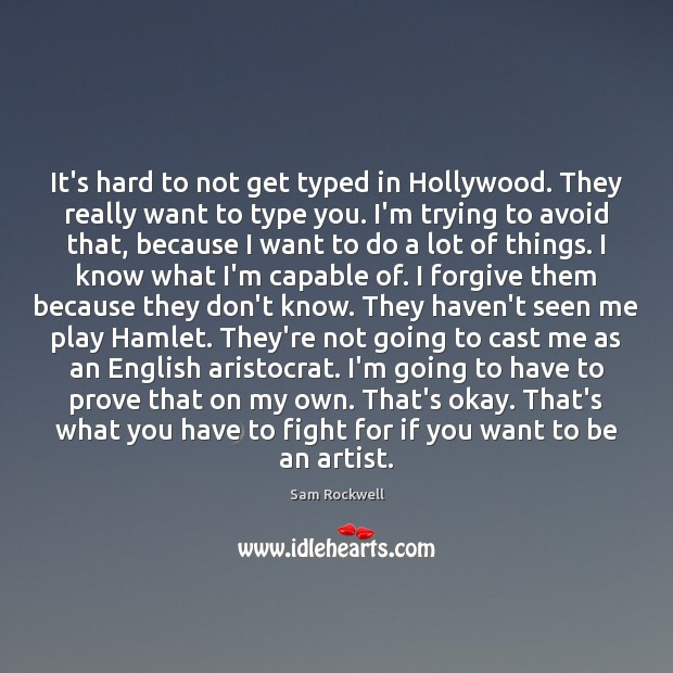 It's hard to not get typed in Hollywood. They really want to Sam Rockwell Picture Quote