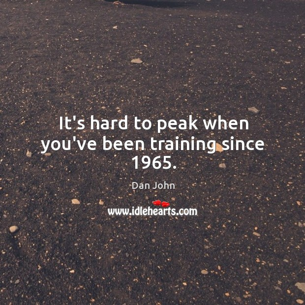 It's hard to peak when you've been training since 1965. Image