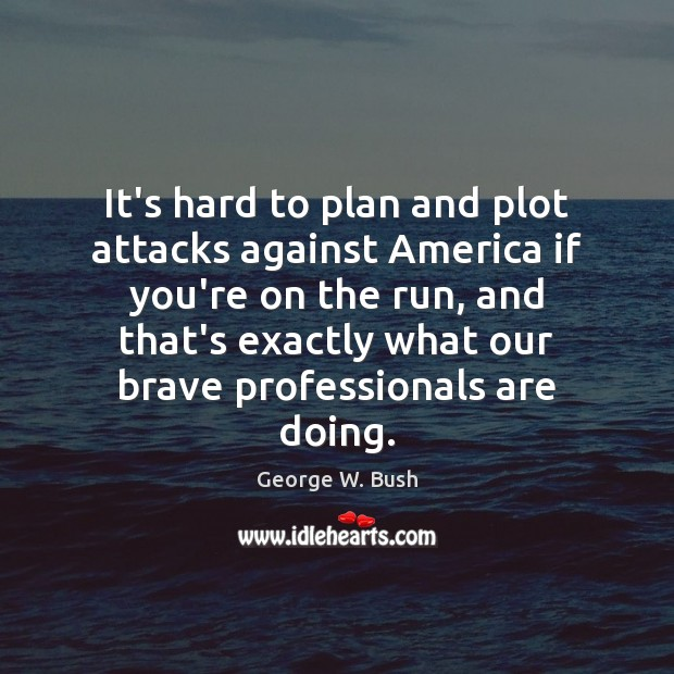 Image, It's hard to plan and plot attacks against America if you're on