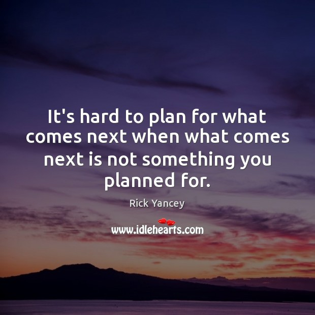 It's hard to plan for what comes next when what comes next Rick Yancey Picture Quote