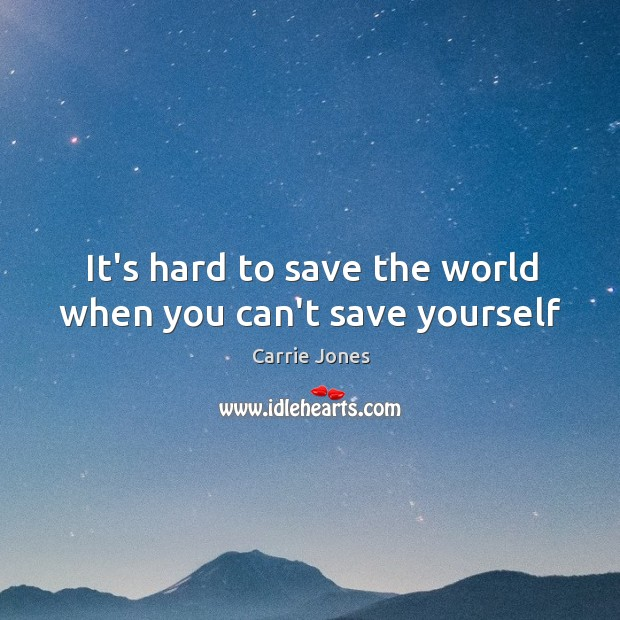 Image, It's hard to save the world when you can't save yourself