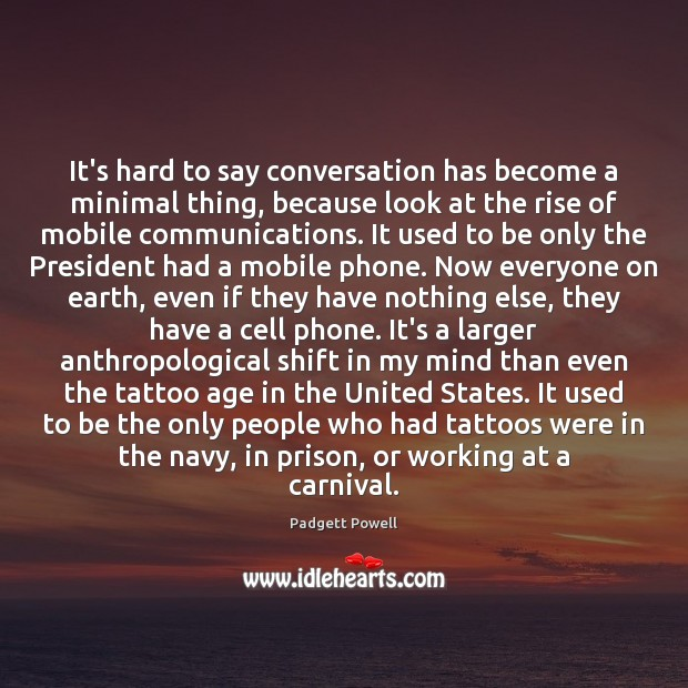 It's hard to say conversation has become a minimal thing, because look Image