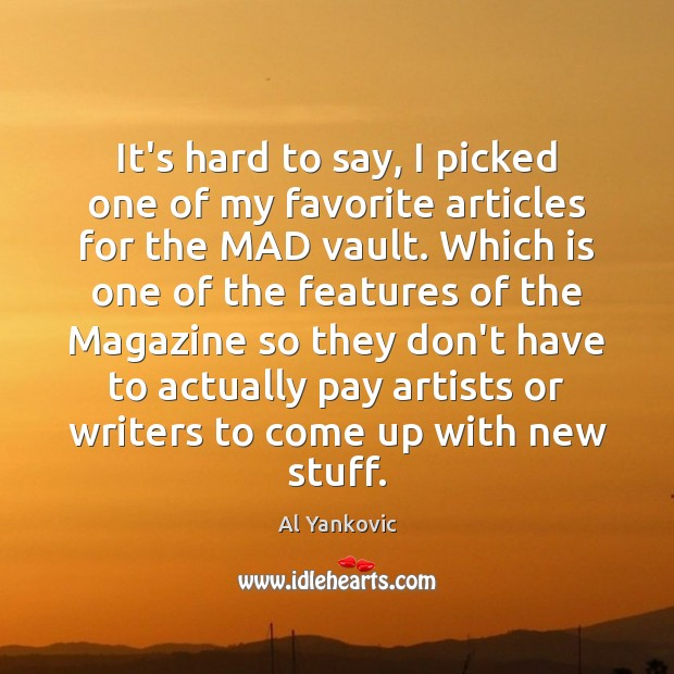 It's hard to say, I picked one of my favorite articles for Al Yankovic Picture Quote