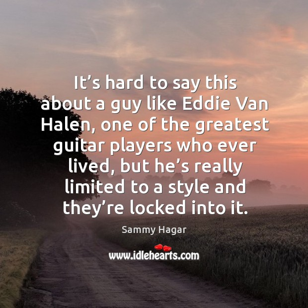 It's hard to say this about a guy like eddie van halen Image