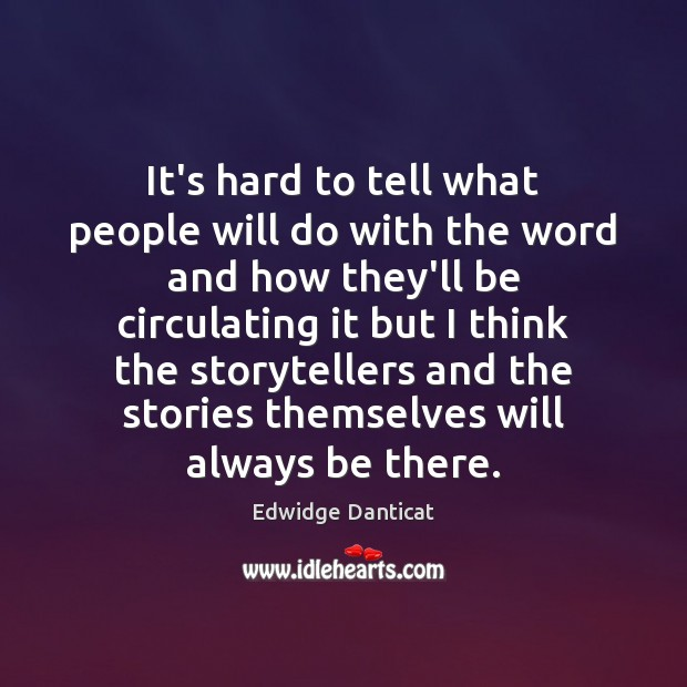 It's hard to tell what people will do with the word and Edwidge Danticat Picture Quote