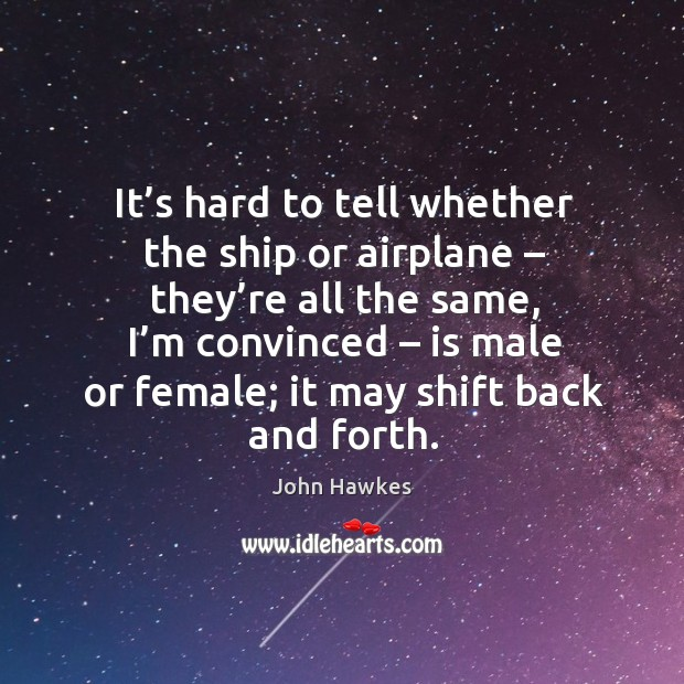 It's hard to tell whether the ship or airplane – they're all the same, I'm convinced John Hawkes Picture Quote