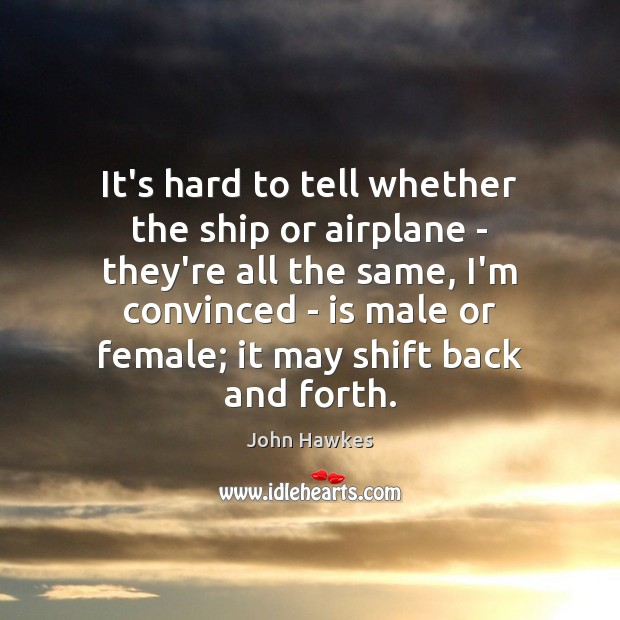 It's hard to tell whether the ship or airplane – they're all John Hawkes Picture Quote