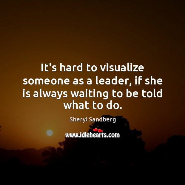 Image, It's hard to visualize someone as a leader, if she is always