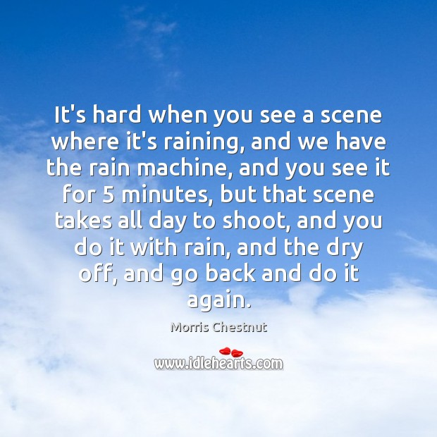 It's hard when you see a scene where it's raining, and we Morris Chestnut Picture Quote