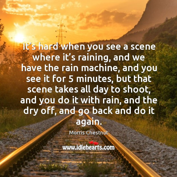It's hard when you see a scene where it's raining Morris Chestnut Picture Quote