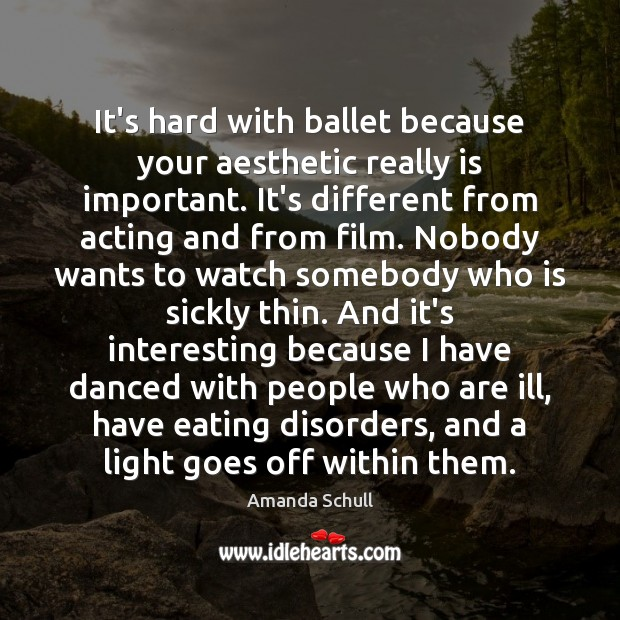 It's hard with ballet because your aesthetic really is important. It's different Image