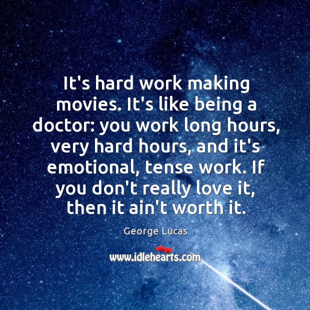 Image, It's hard work making movies. It's like being a doctor: you work