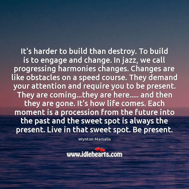 It's harder to build than destroy. To build is to engage and Image