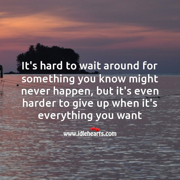 Its harder to give up when it's everything you want Sad Messages Image