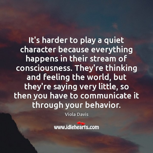 It's harder to play a quiet character because everything happens in their Image